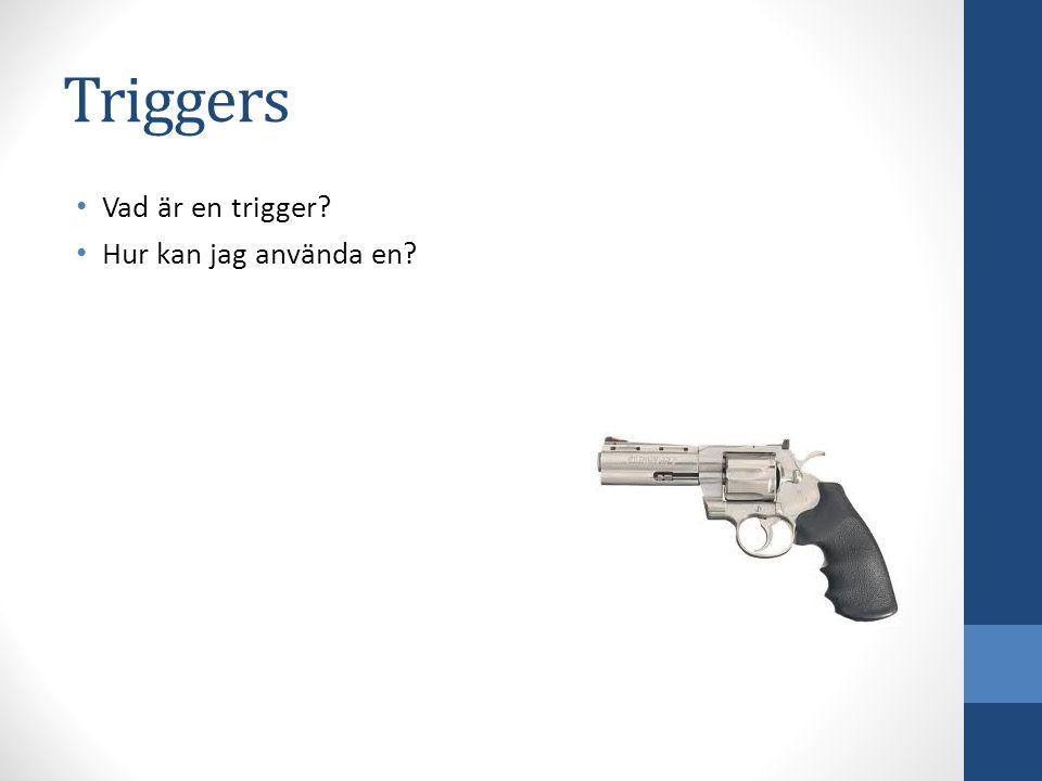 Triggers Vad är en trigger Hur kan jag använda en