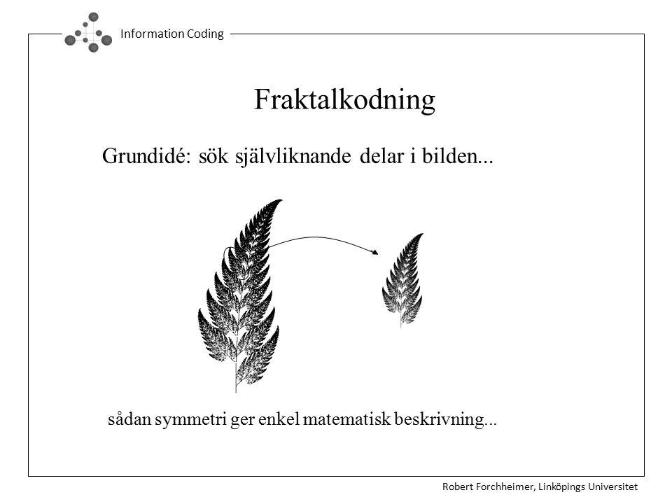 Fraktalkodning Grundidé: sök självliknande delar i bilden...