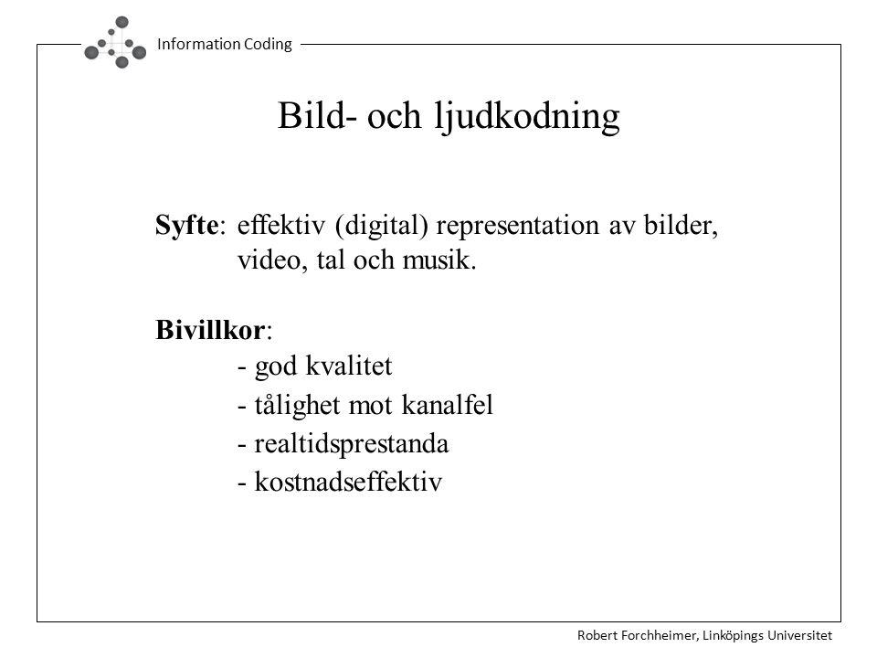Bild- och ljudkodning Syfte: effektiv (digital) representation av bilder, video, tal och musik. Bivillkor: