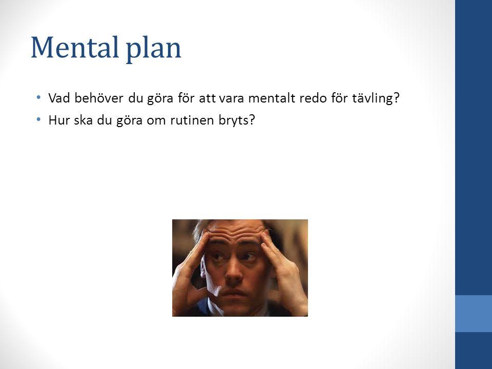 Mental plan Vad behöver du göra för att vara mentalt redo för tävling