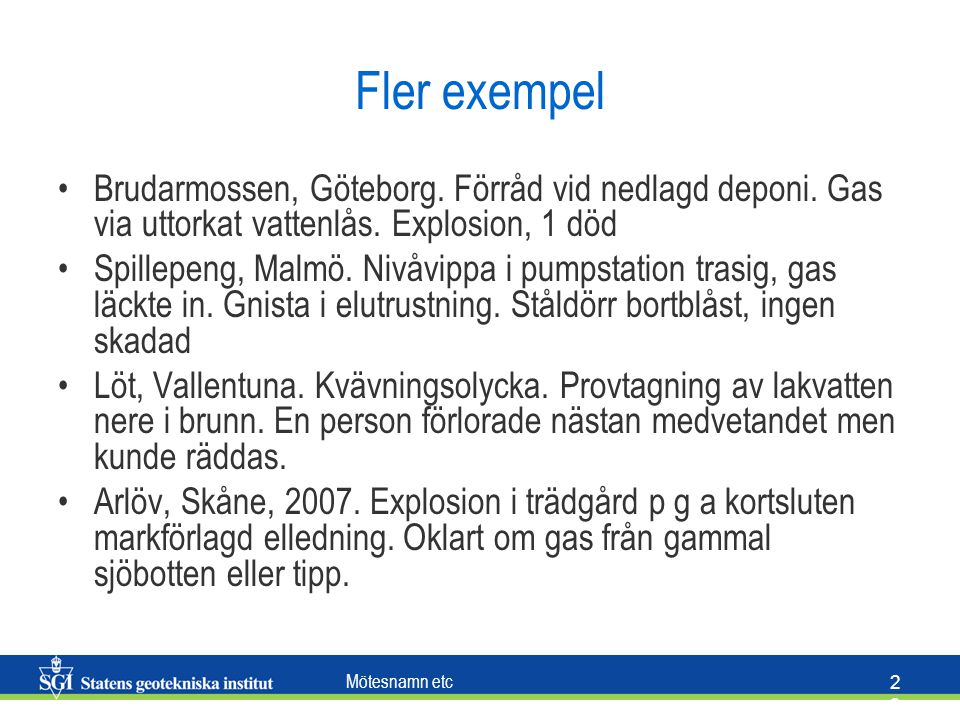Fler exempel Brudarmossen, Göteborg. Förråd vid nedlagd deponi. Gas via uttorkat vattenlås. Explosion, 1 död.