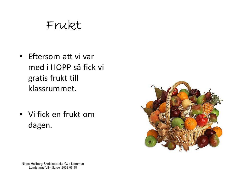Frukt Eftersom att vi var med i HOPP så fick vi gratis frukt till klassrummet. Vi fick en frukt om dagen.