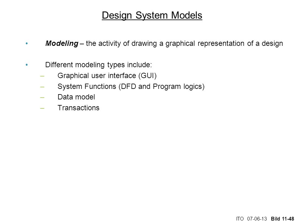 Design System Models Modeling – the activity of drawing a graphical representation of a design. Different modeling types include: