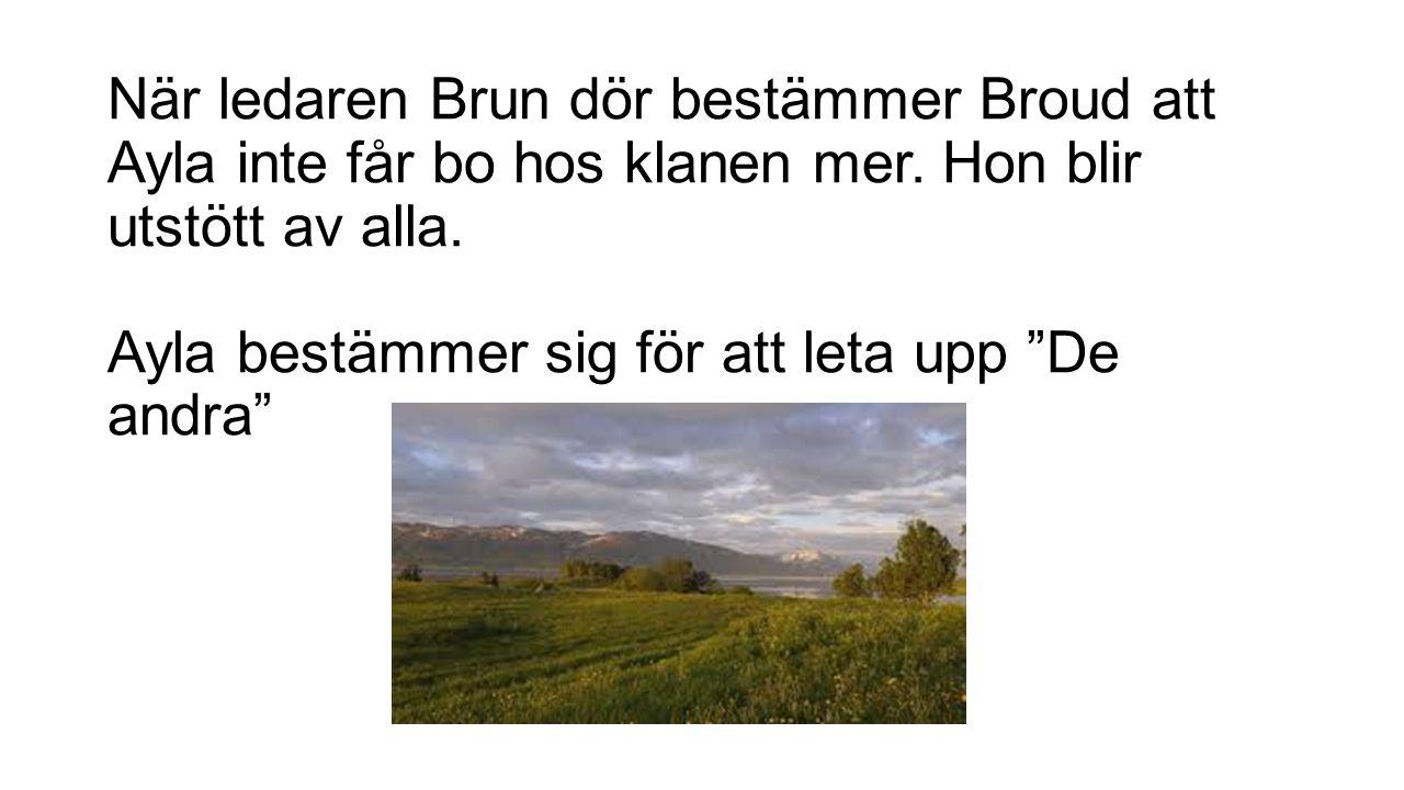 När ledaren Brun dör bestämmer Broud att Ayla inte får bo hos klanen mer.