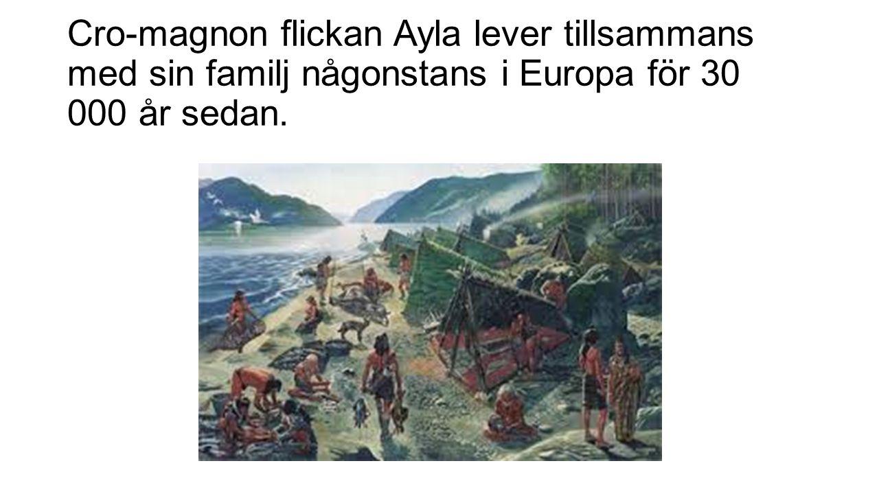 Cro-magnon flickan Ayla lever tillsammans med sin familj någonstans i Europa för 30 000 år sedan.