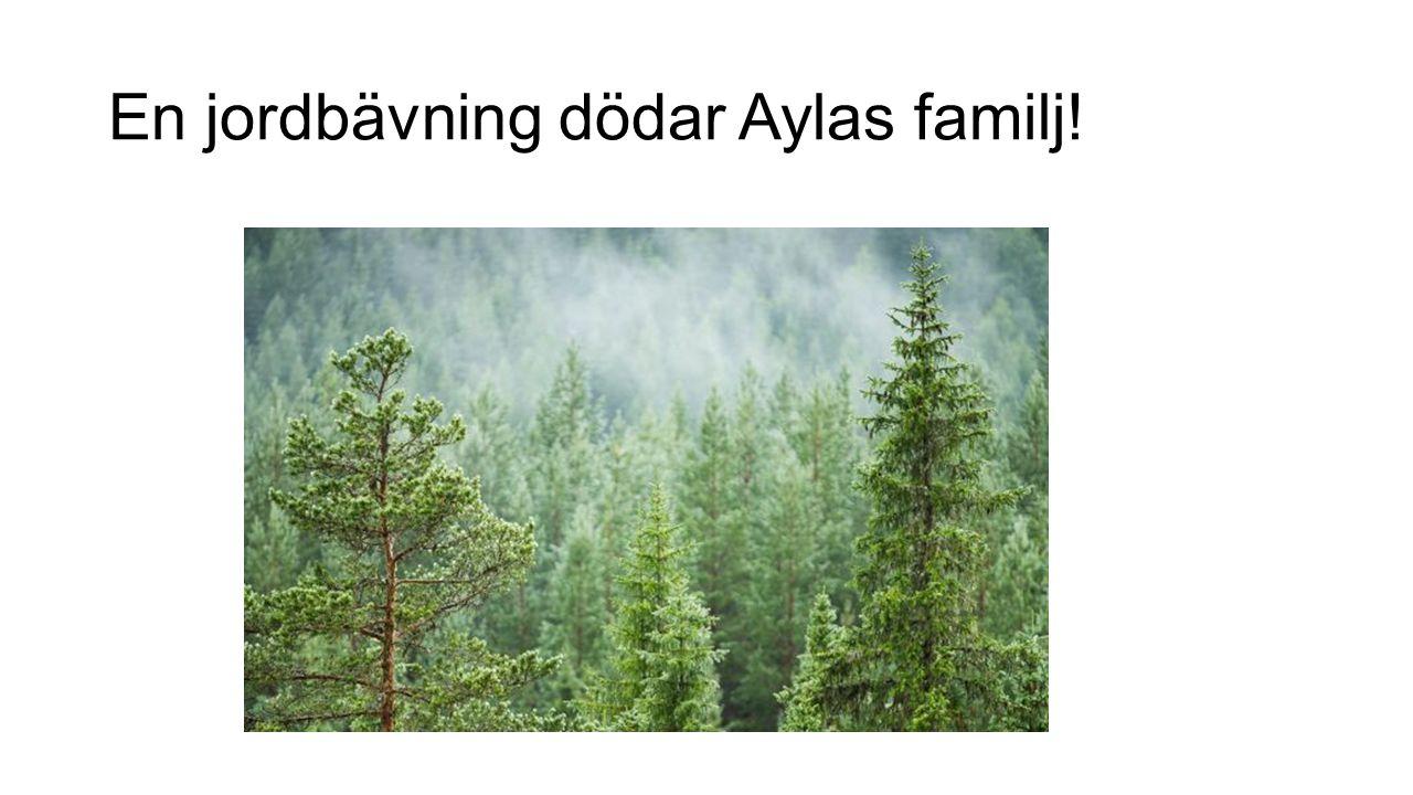 En jordbävning dödar Aylas familj!