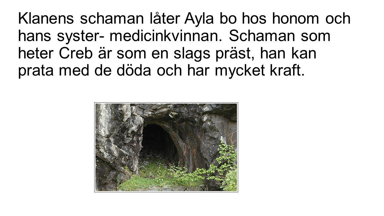 Klanens schaman låter Ayla bo hos honom och hans syster- medicinkvinnan.