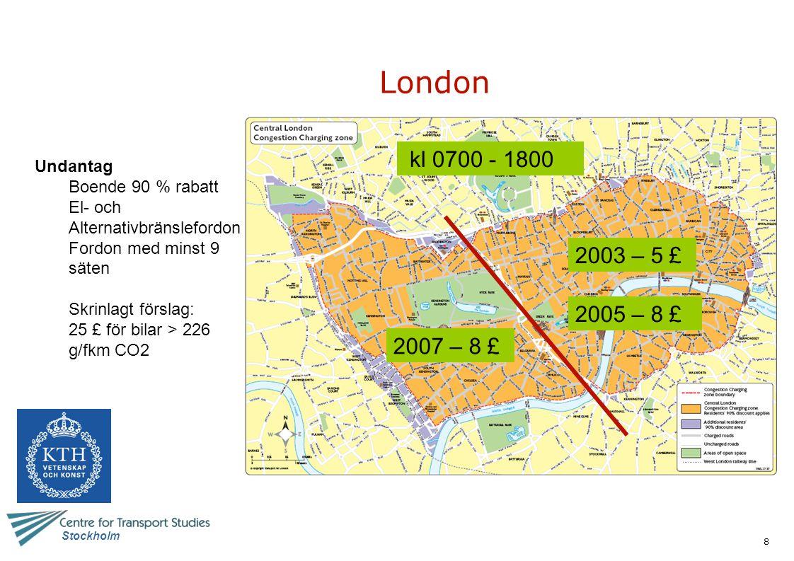 London kl 0700 - 1800 2003 – 5 £ 2005 – 8 £ 2007 – 8 £ Undantag