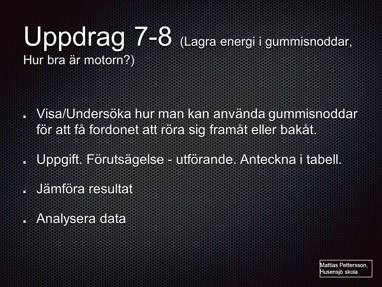 Uppdrag 7-8 (Lagra energi i gummisnoddar, Hur bra är motorn )