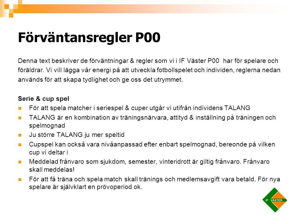 Förväntansregler P00 Denna text beskriver de förväntningar & regler som vi i IF Väster P00 har för spelare och.
