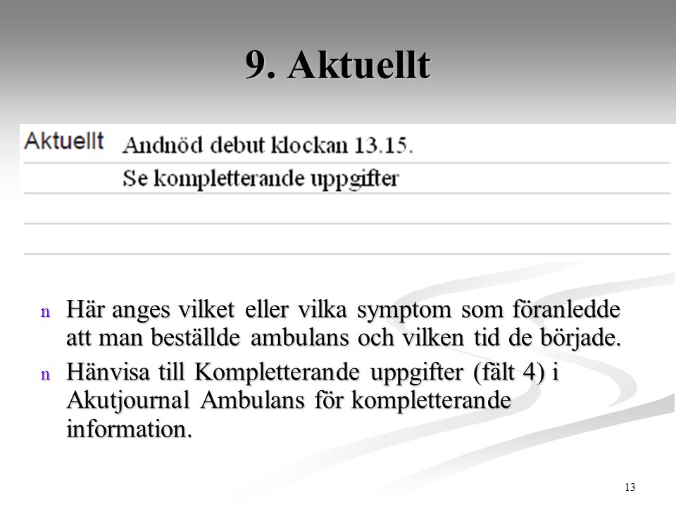 9. Aktuellt Här anges vilket eller vilka symptom som föranledde att man beställde ambulans och vilken tid de började.