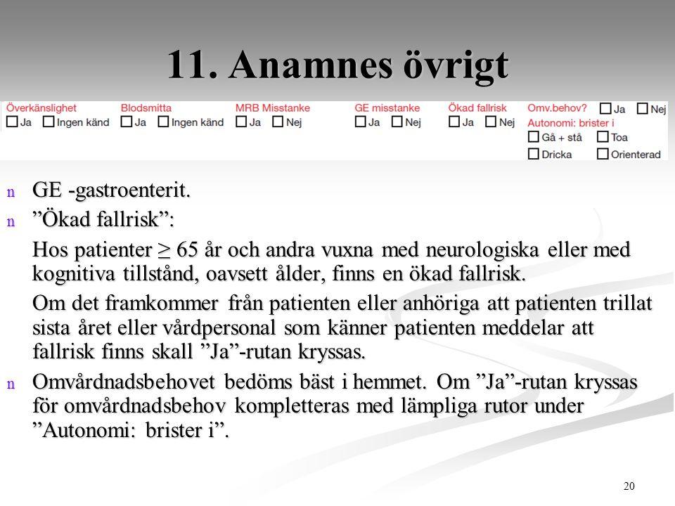 11. Anamnes övrigt GE -gastroenterit. Ökad fallrisk :