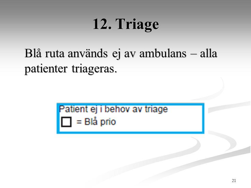 12. Triage Blå ruta används ej av ambulans – alla patienter triageras.