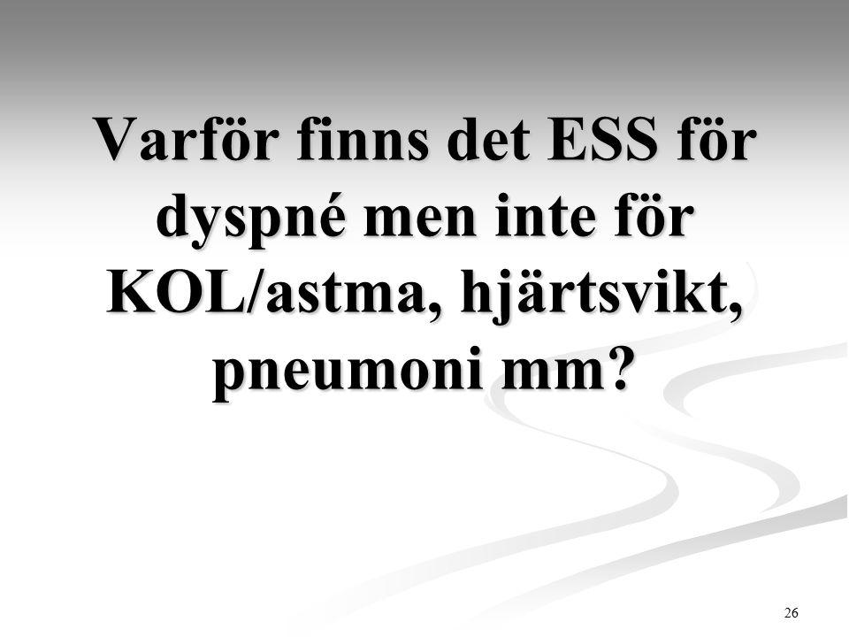 Varför finns det ESS för dyspné men inte för KOL/astma, hjärtsvikt, pneumoni mm