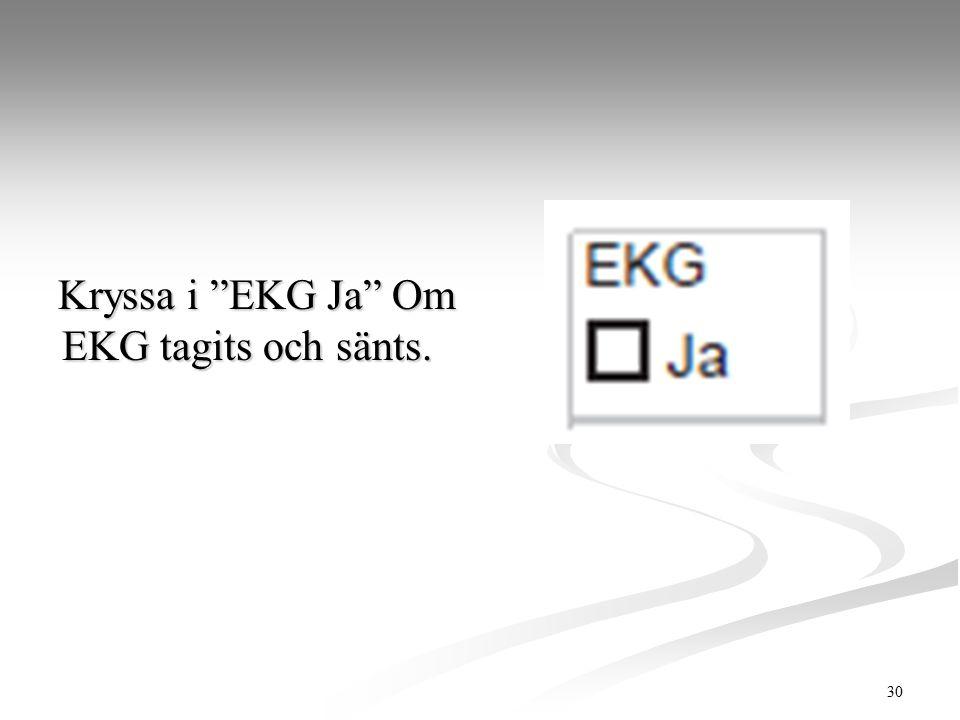 Kryssa i EKG Ja Om EKG tagits och sänts.