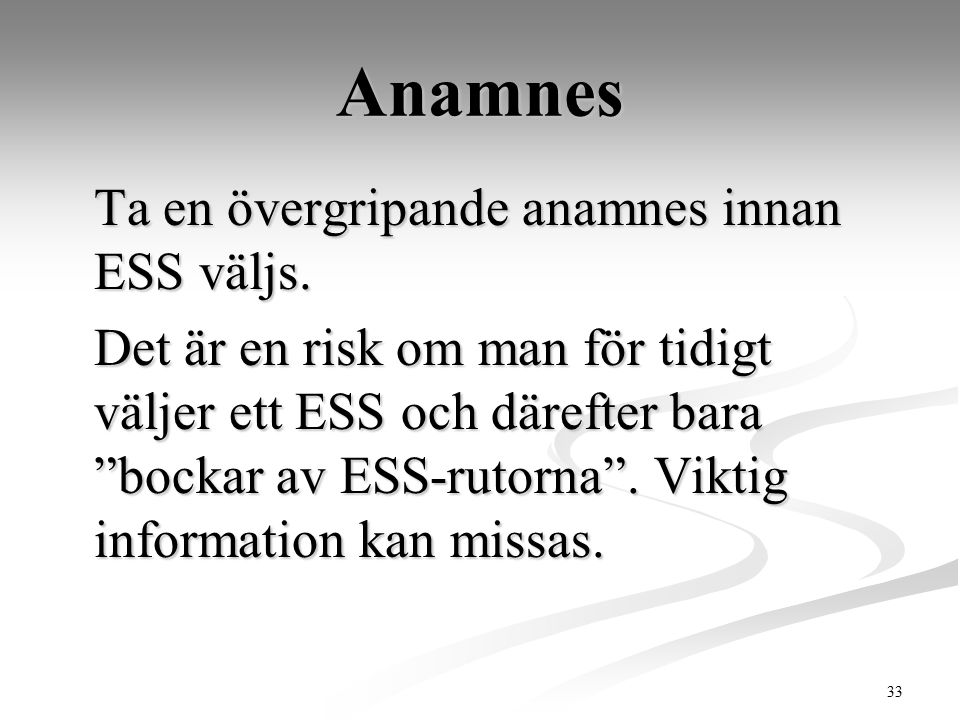 Anamnes Ta en övergripande anamnes innan ESS väljs.