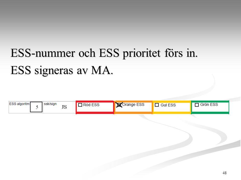 ESS-nummer och ESS prioritet förs in. ESS signeras av MA.