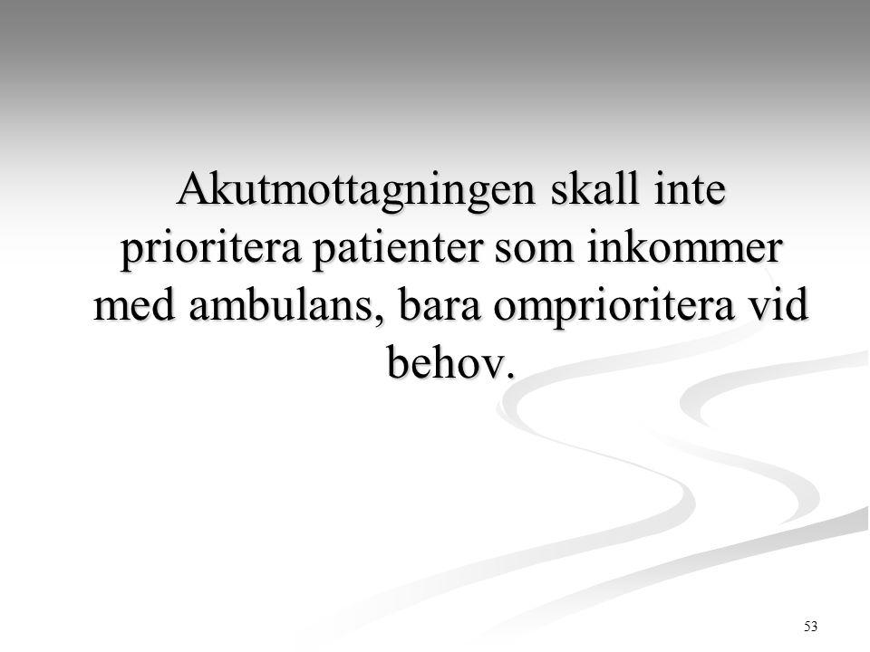 Akutmottagningen skall inte prioritera patienter som inkommer med ambulans, bara omprioritera vid behov.