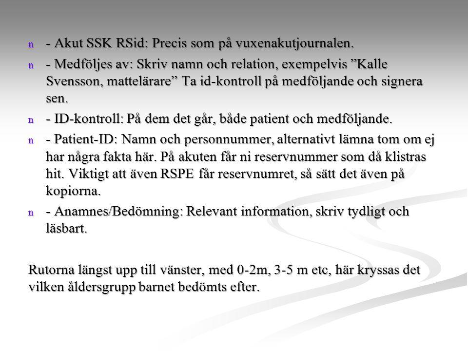 - Akut SSK RSid: Precis som på vuxenakutjournalen.