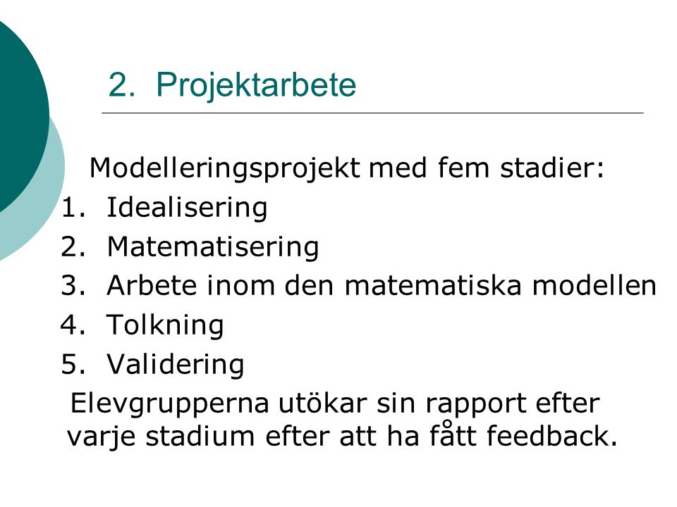 2. Projektarbete Modelleringsprojekt med fem stadier: 1. Idealisering