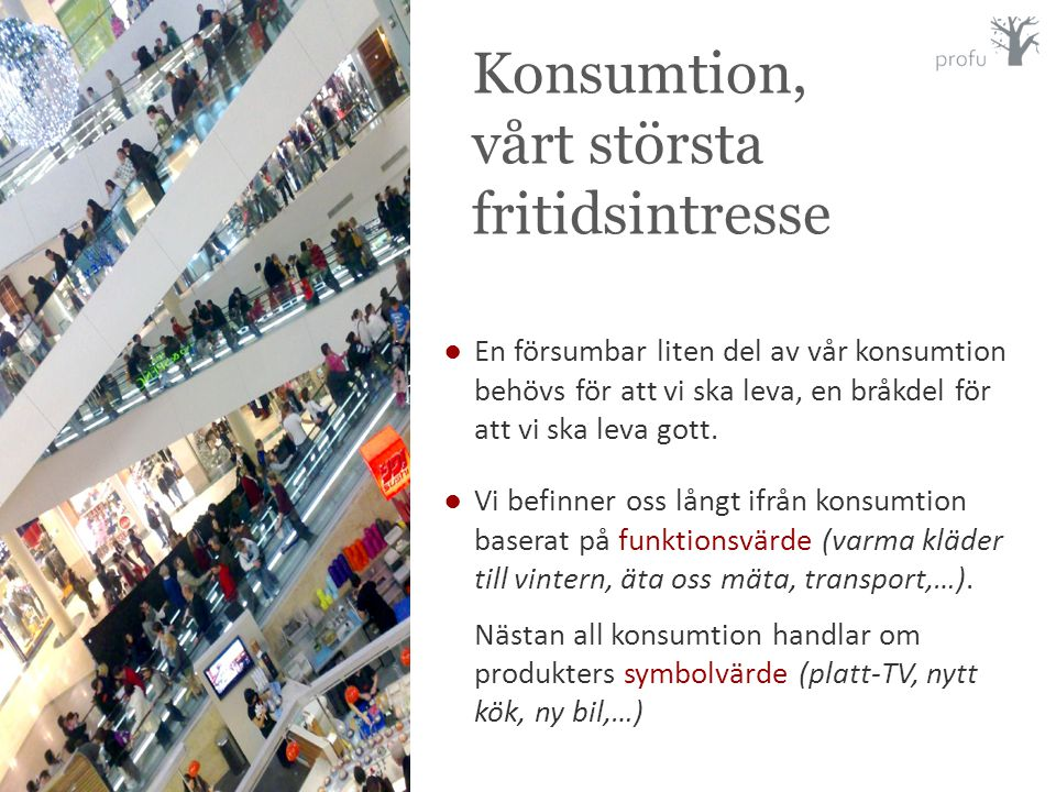 Konsumtion, vårt största fritidsintresse