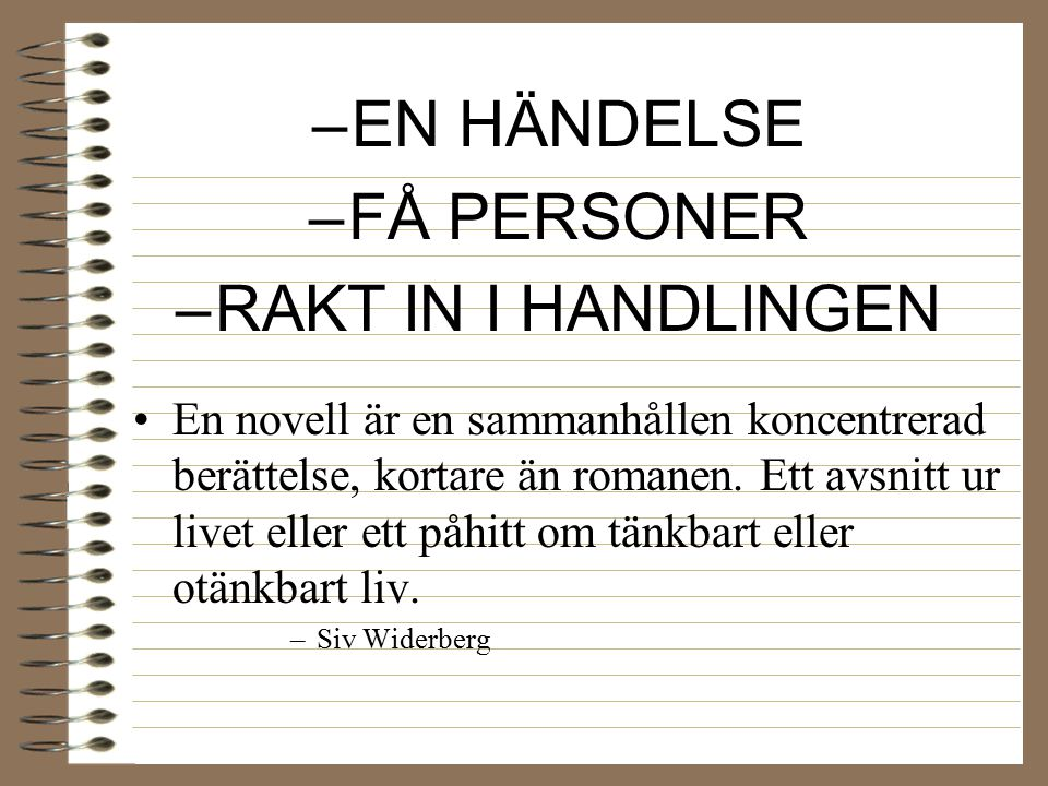EN HÄNDELSE FÅ PERSONER RAKT IN I HANDLINGEN