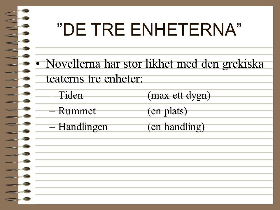 DE TRE ENHETERNA Novellerna har stor likhet med den grekiska teaterns tre enheter: Tiden (max ett dygn)