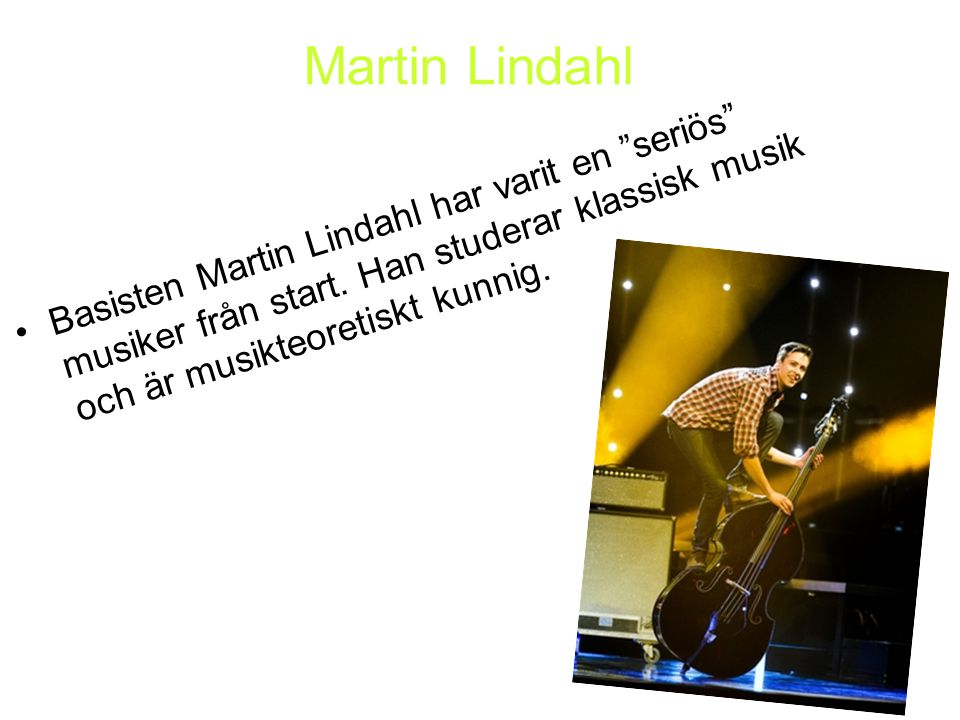 Martin Lindahl Basisten Martin Lindahl har varit en seriös musiker från start.