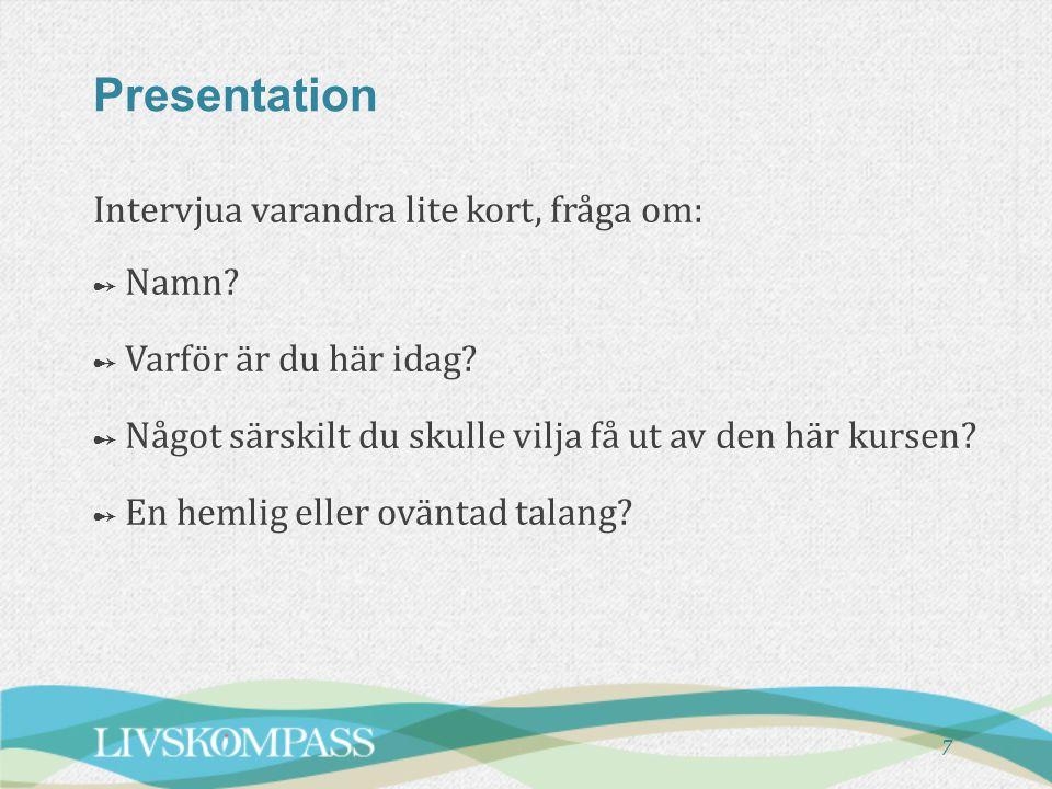 Presentation Intervjua varandra lite kort, fråga om: Namn