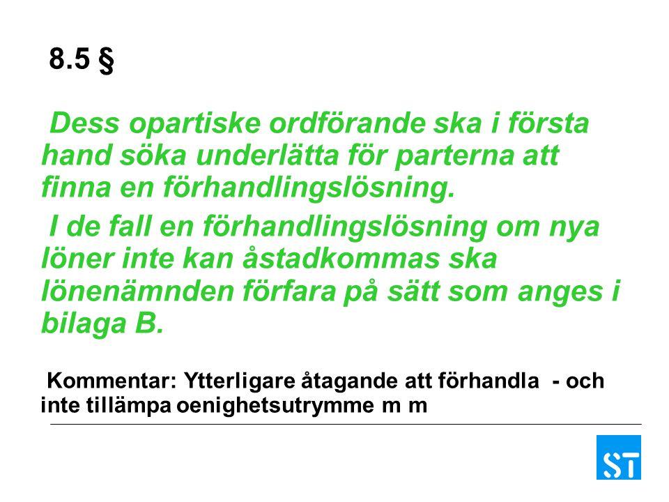 8.5 § Dess opartiske ordförande ska i första hand söka underlätta för parterna att finna en förhandlingslösning.