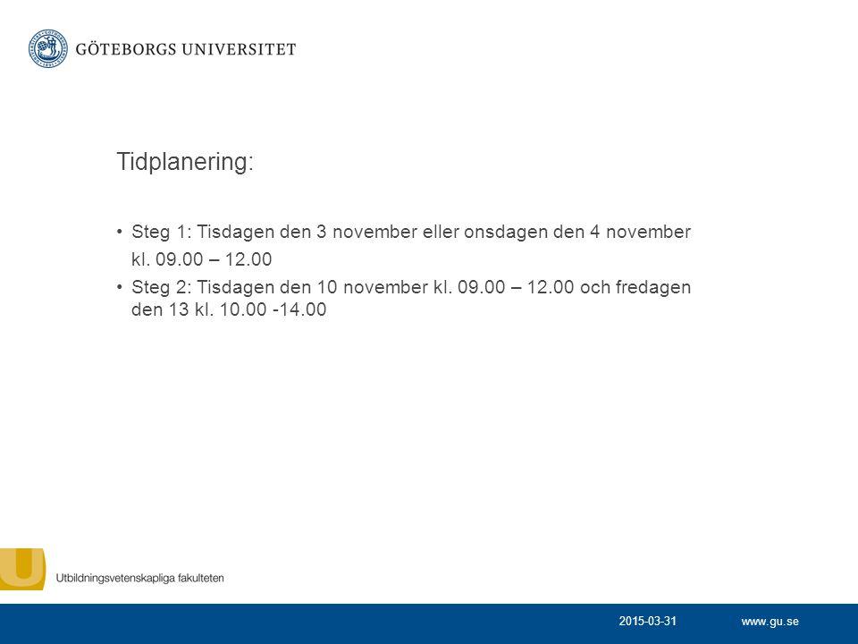 Tidplanering: Steg 1: Tisdagen den 3 november eller onsdagen den 4 november. kl. 09.00 – 12.00.