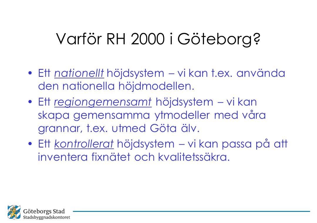 Varför RH 2000 i Göteborg Ett nationellt höjdsystem – vi kan t.ex. använda den nationella höjdmodellen.