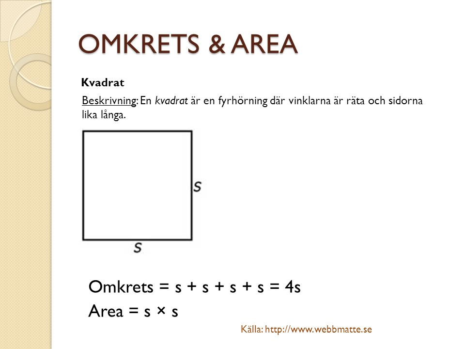 OMKRETS & AREA Omkrets = s + s + s + s = 4s Area = s × s Kvadrat