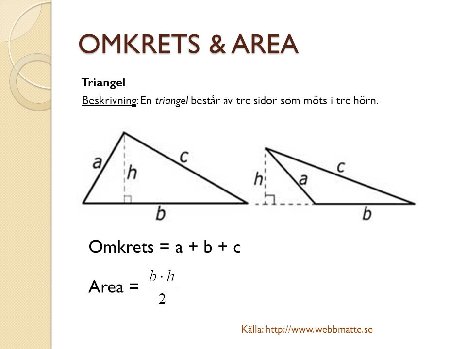 OMKRETS & AREA Omkrets = a + b + c Area = Triangel
