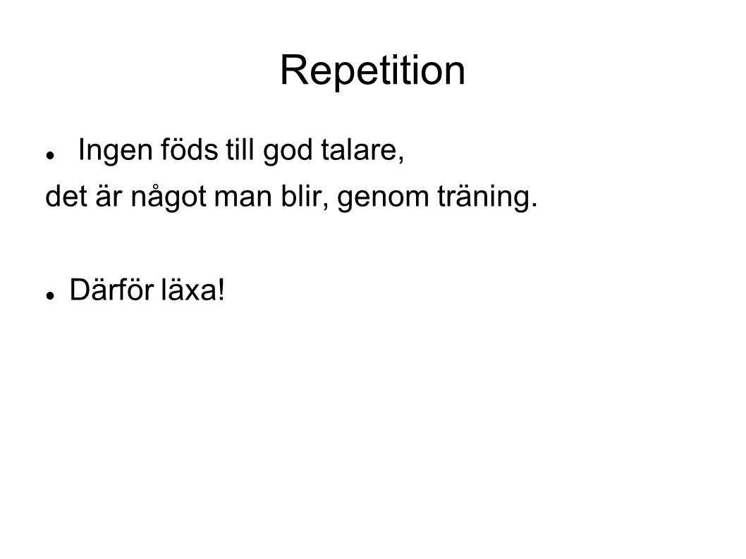 Repetition Ingen föds till god talare,