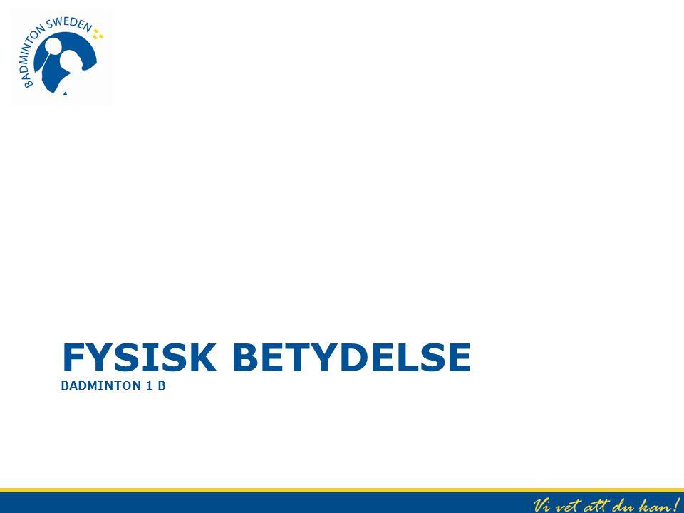 FYSISK BETYDELSE BADMINTON 1 B