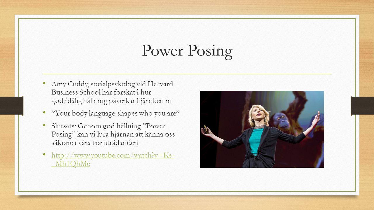 Power Posing Amy Cuddy, socialpsykolog vid Harvard Business School har forskat i hur god/dålig hållning påverkar hjärnkemin.