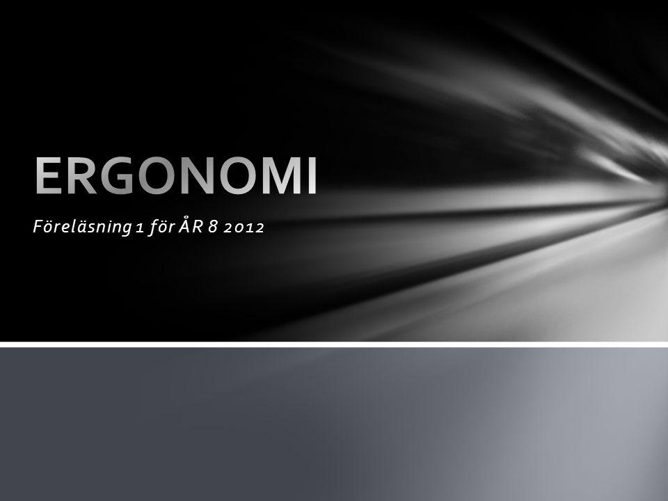 ERGONOMI Föreläsning 1 för ÅR 8 2012