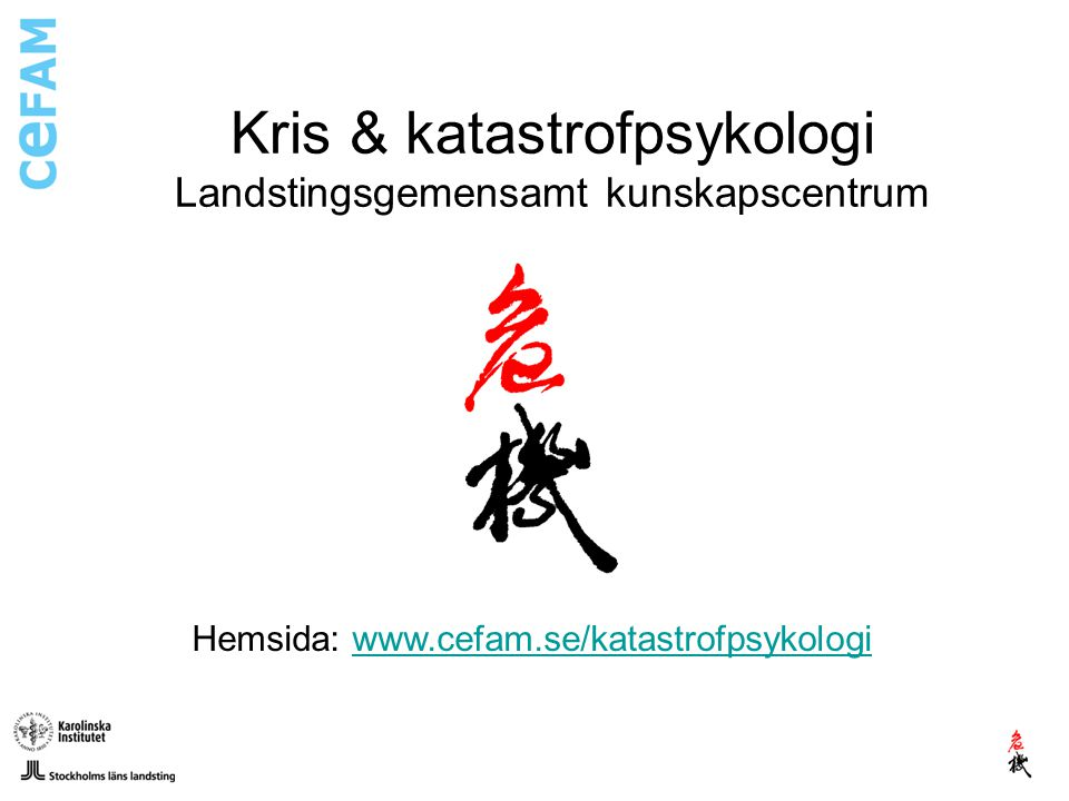Kris & katastrofpsykologi Landstingsgemensamt kunskapscentrum