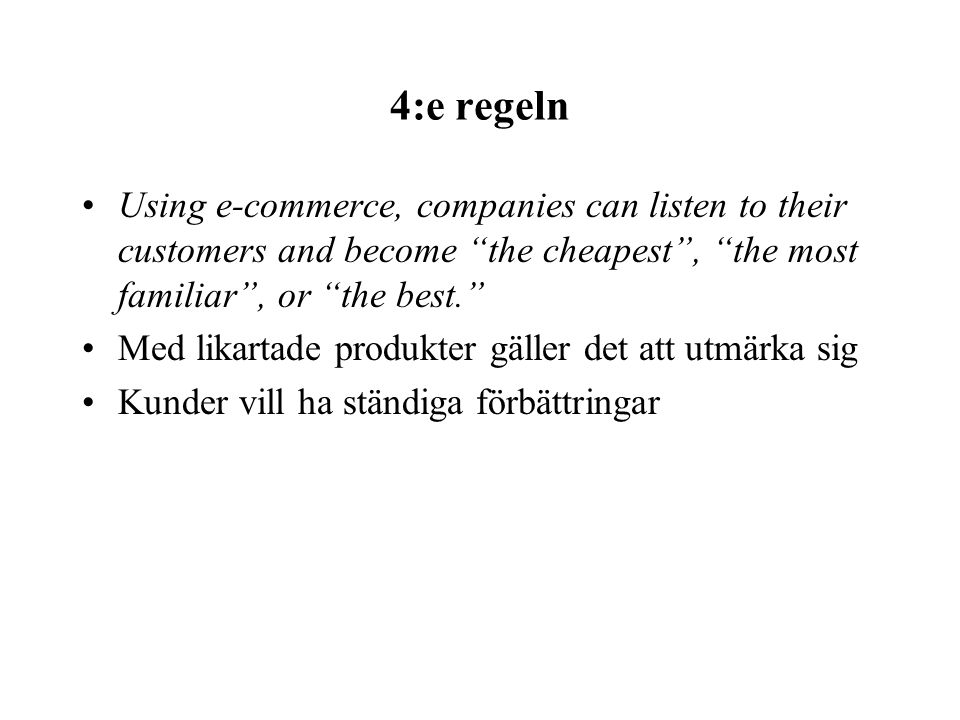 4:e regeln Using e-commerce, companies can listen to their customers and become the cheapest , the most familiar , or the best.
