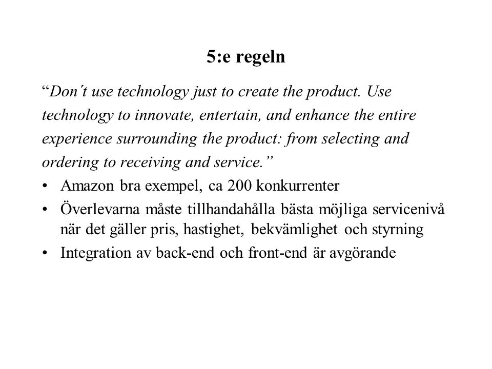 5:e regeln Don´t use technology just to create the product. Use