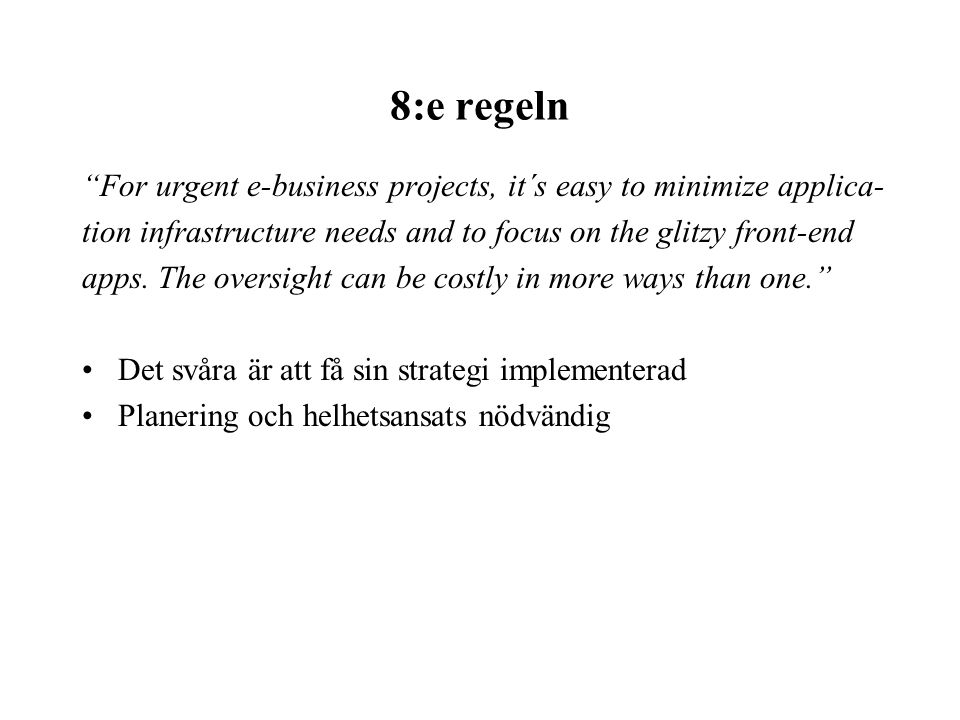8:e regeln For urgent e-business projects, it´s easy to minimize applica- tion infrastructure needs and to focus on the glitzy front-end.