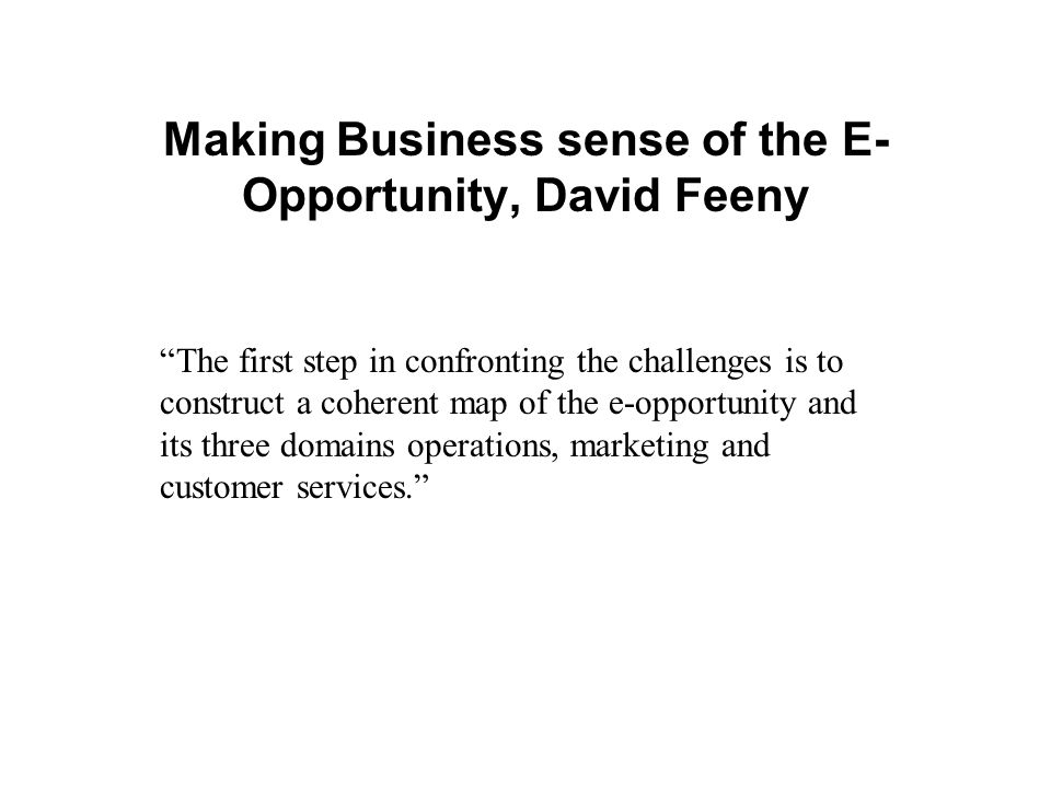 Making Business sense of the E-Opportunity, David Feeny