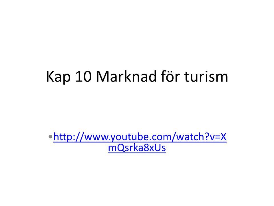 Kap 10 Marknad för turism •http://www.youtube.com/watch v=XmQsrka8xUs