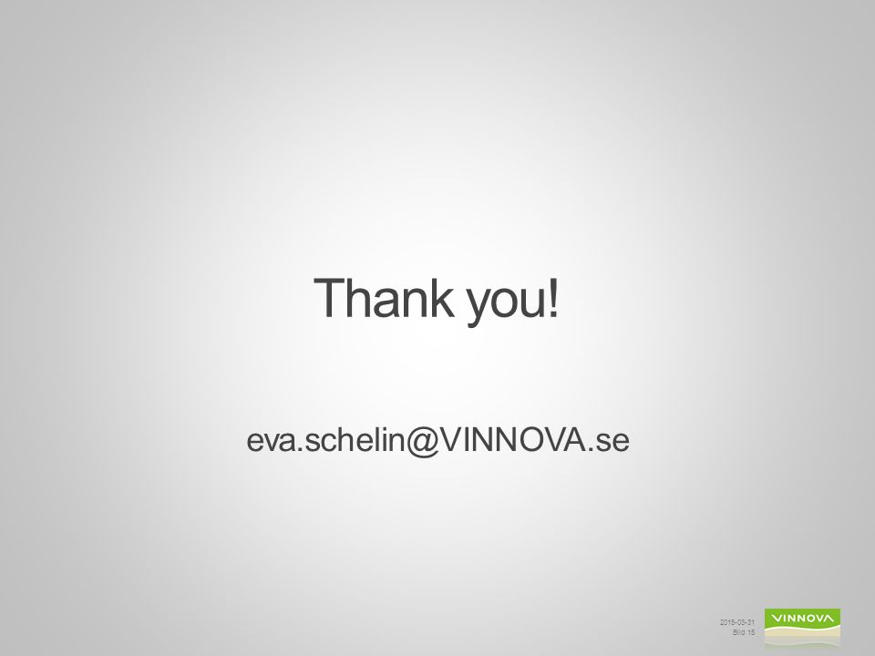 Thank you! eva.schelin@VINNOVA.se 2017-04-09