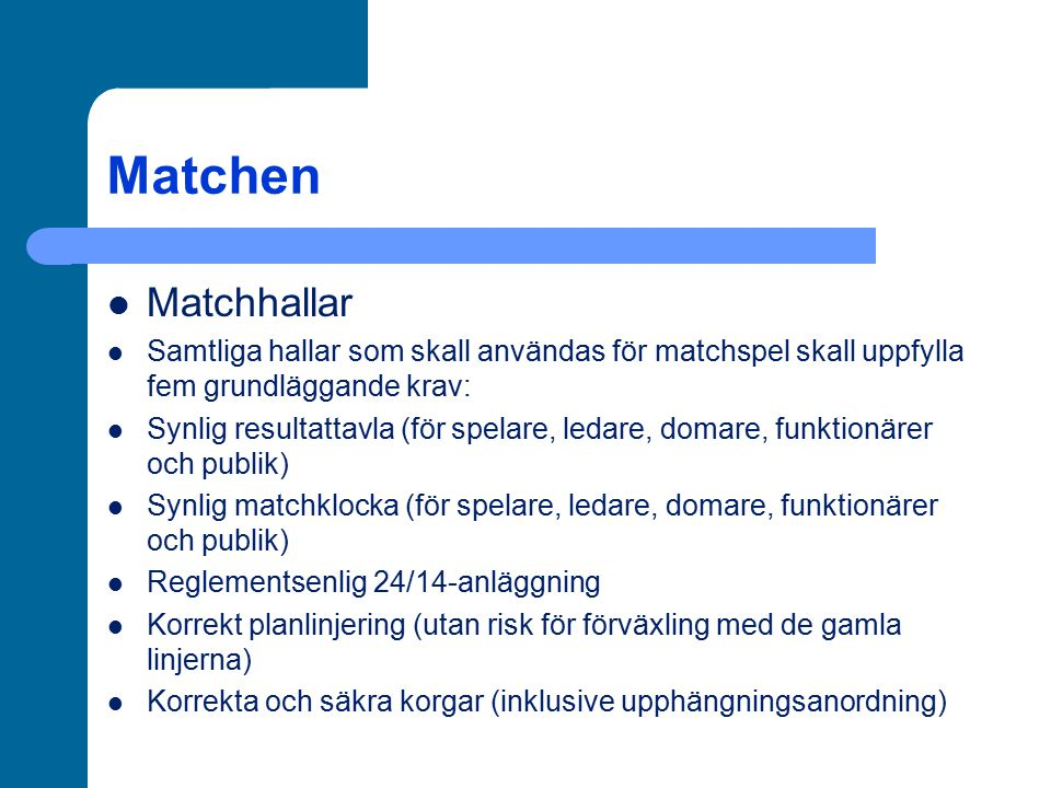 Matchen Matchhallar. Samtliga hallar som skall användas för matchspel skall uppfylla fem grundläggande krav: