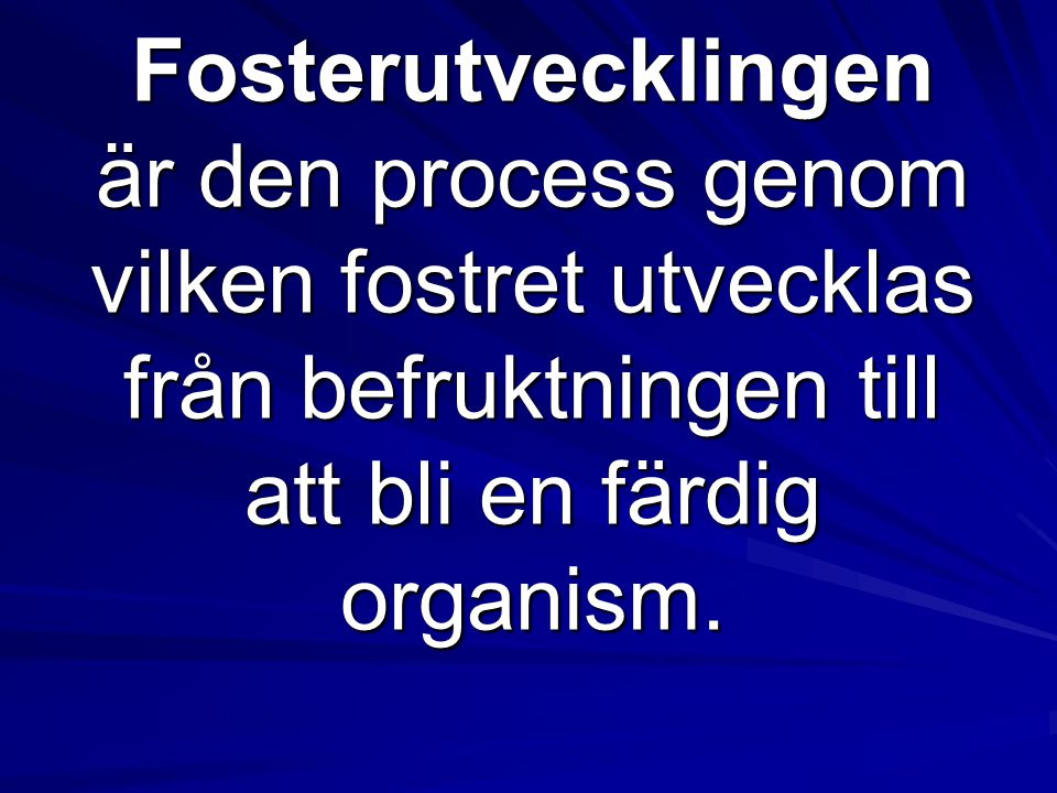 Fosterutvecklingen är den process genom vilken fostret utvecklas från befruktningen till att bli en färdig organism.