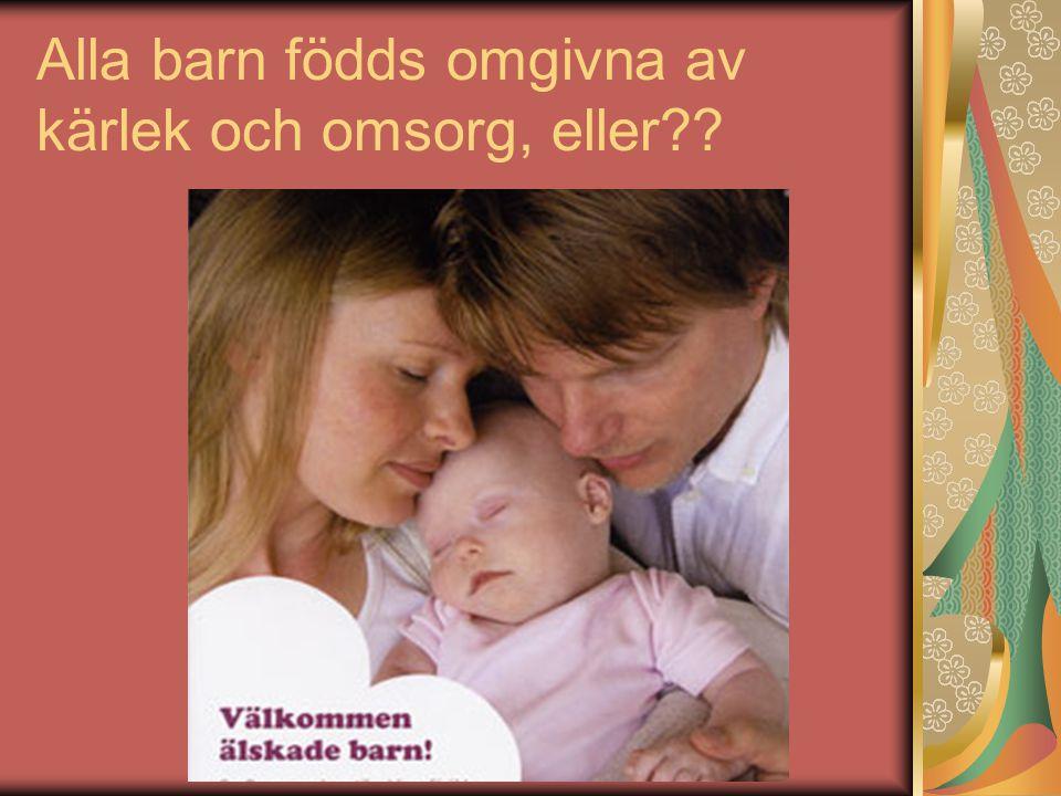 Alla barn födds omgivna av kärlek och omsorg, eller