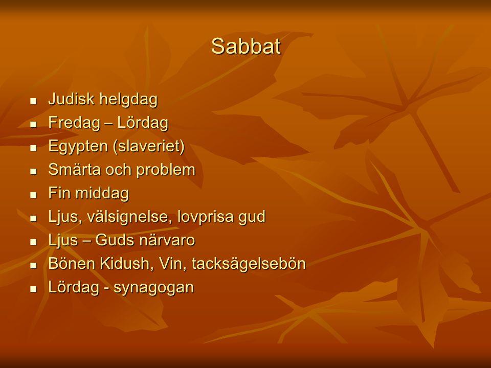 Sabbat Judisk helgdag Fredag – Lördag Egypten (slaveriet)