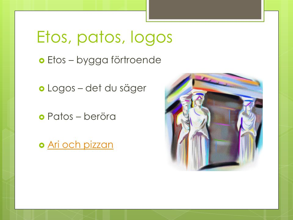 Etos, patos, logos Etos – bygga förtroende Logos – det du säger